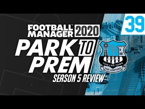 Park To Prem FM20 | Tow Law Town #39 - Season 5 Review | Football Manager 2020