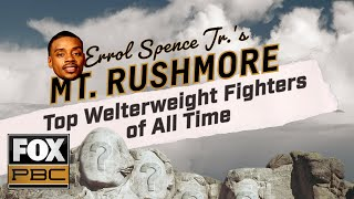 Errol Spence Jr.'s All-Time Welterweight Mount Rushmore | PBC ON FOX