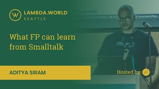 Lambda World 2018 - What FP can learn from Smalltalk by Aditya Siram