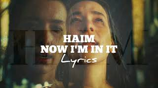 Haim - Now I'm In It (Lyrics)