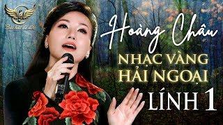 HOÀNG CHÂU 2019 - Liên Khúc Nhạc Vàng, Hải Ngoại, Lính 1