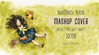 ♪ NHỮNG BẢN MASHUP COVER NHẠC TRẺ HAY NHẤT 2018 ‣ NGHE ĐI BẠN SẼ THÍCH ĐẤY