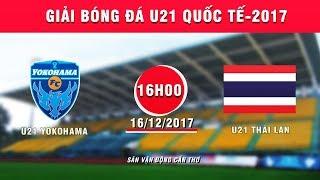 FULL   U21 Yokohama vs U21 Thái Lan   Giải bóng đá U21 Quốc tế Báo Thanh niên 2017
