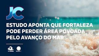 Estudo aponta que Fortaleza pode perder área povoada pelo avanço do mar