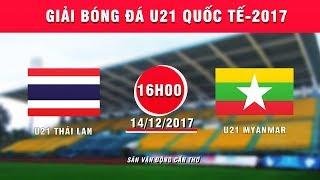 TRỰC TIẾP | U21 Thái Lan vs U21 Myanmar | Giải bóng đá U21 Quốc tế Báo Thanh niên 2017