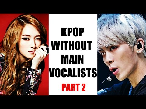 Kpop WITHOUT Main Vocalists? PART 2