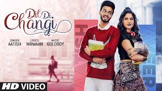 Dil Di Changi – Aatish Video HD