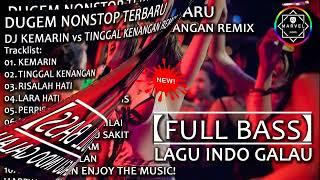 DJ KEMARIN vs TINGGAL KENANGAN REMIX | DUGEM NONSTOP 2019【FULL BASS】LAGU INDO GALAU - YouTube
