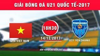 TRỰC TIẾP | U19 Việt Nam vs U21 Yokohama | Giải bóng đá U21 Quốc tế Báo Thanh niên 2017