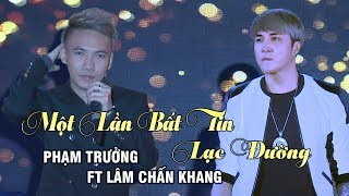 Một Lần Bất Tin, Lạc Đường - Phạm Trưởng ft Lâm Chấn Khang (Live Show Phạm Trưởng 2017 - Phần 1/21)