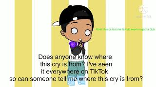Someone just tell me where this cry is from