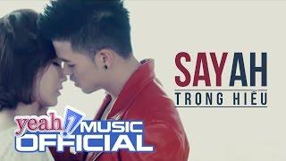 Say Ah | Trọng Hiếu | Official MV | Nhạc trẻ hay mới nhất