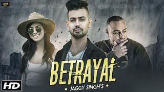 Betrayal – Jaggy Singh Ft Deep Jandu