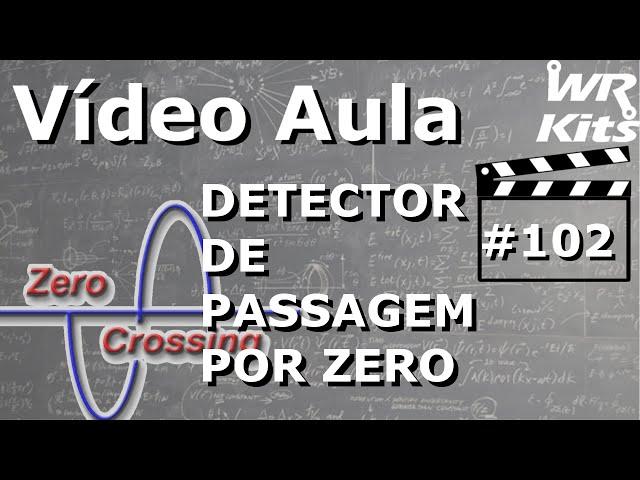 DETECTOR DE PASSAGEM POR ZERO (ZERO CROSSING DETECTOR) | Vídeo Aula #102