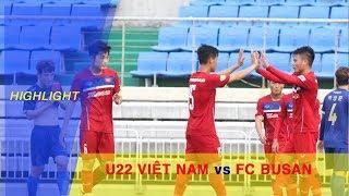 HIGHLIGHT   U22 VIỆT NAM vs FC BUSAN   GIAO HỮU TẠI MOKPO