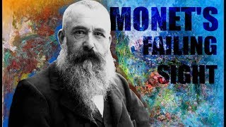 How CLAUDE MONET'S FAILING SIGHT Changed his PAINTINGS and the WORLD OF ART