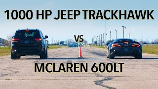 McLaren 600LT vs 1000 HP Jeep Trackhawk Drag Race