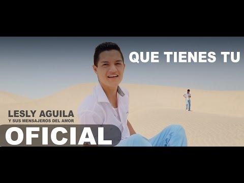 Que Tienes Tu LESLY AGUILA y Sus Mensajeros del Amor Video Promocional 2015 HD