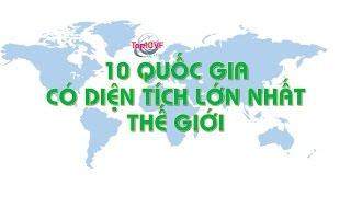 10 Quốc Gia Rộng Nhất Thế Giới