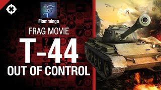 Превью: T-44 Out of Control - Frag Movie от Flammingo [World of Tanks]