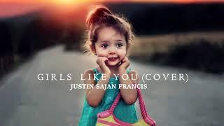 Maroon 5- Girls Like You ft. Cardi B (Cover)|Justin Sajan Francis