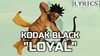 Kodak Black - Loyal (LYRICS) Heart Break Kodak