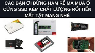 Các Bạn Ơi Đừng Ham Rẻ Mà Mua Ổ Cứng SSD Kém Chất Lượng Rồi Tiền Mất Tật Mang Nhé