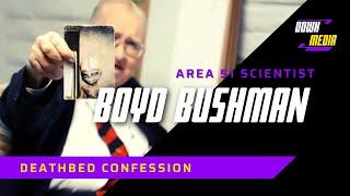 Area 51 Scientist's Deathbed Confession - Boyd Bushman !!!