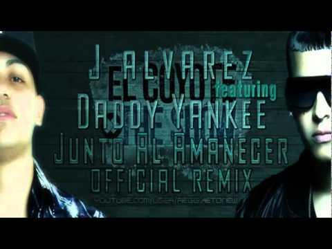 J Alvarez Ft. Daddy Yankee - Junto Al Amanecer Remix (Letra)