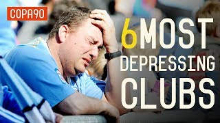 6 Most Depressing Clubs To Support