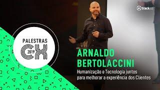 Humanização e tecnologia juntos na experiência dos clientes | Arnaldo Bertolaccini