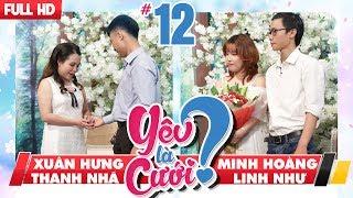 YÊU LÀ CƯỚI? | YLC #12 UNCUT | Xuân Hưng - Thanh Nhã | Minh Hoàng - Linh Như | 060118 💙