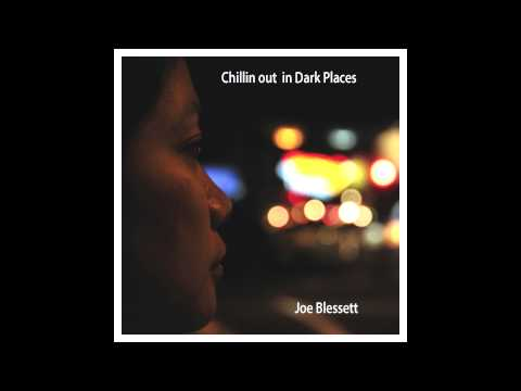 """""""Chillin out in Dark Places"""" with Joe Blessett """" Tell Me Something """""""