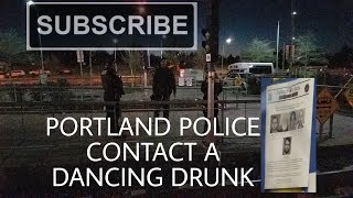 Portland Police stop a (Dancing Drunk) Guy as he gets of the Trimet MAX