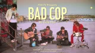 Bad Cop - My Dying Days - FKR.TV Session