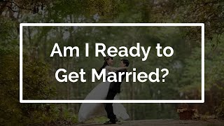 Am I Ready to Get Married?