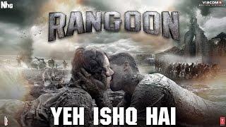 Arijit Singh: Yeh Ishq Hai Video Song   Rangoon   Saif Ali Khan, Kangana Ranaut, Shahid Kapoor