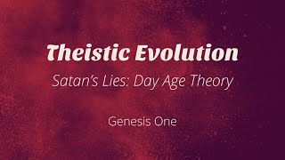 Theistic Evolution: Day Age Theory