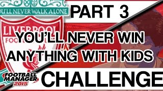 CHALLENGES | 'You'll Never Win Anything With Kids' | #3 | Football Manager 2015