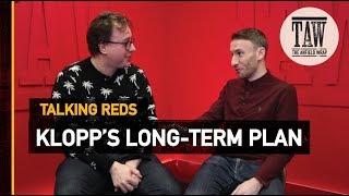 Klopp's Long-Term Plan At Liverpool | TALKING REDS