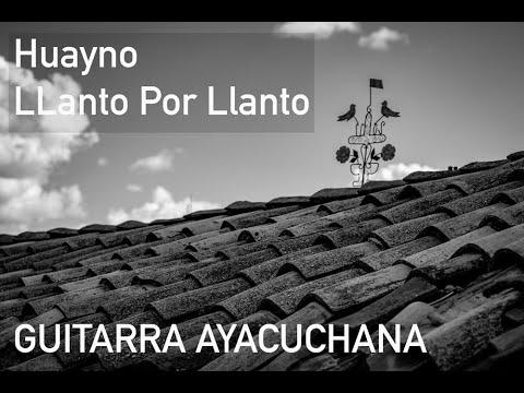 LLANTO POR LLANTO HUAYNO AYACUCHANO GUITARRA