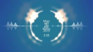 Nhạc sàn Tây Bắc remix 2019..npt