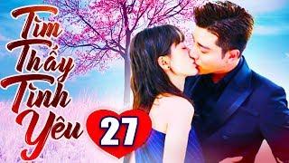 Tìm Thấy Tình Yêu - Tập 27 | Phim Bộ Trung Quốc Lồng Tiếng Mới Nhất 2019 - Phim Tình Cảm Hay Nhất