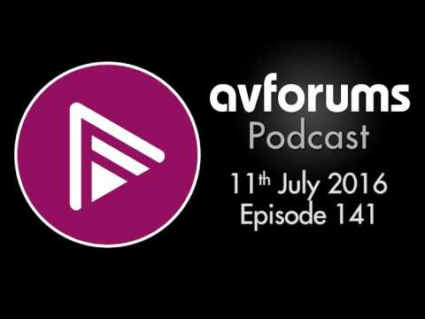 AVForums Podcast: 11th July 2016 Episode 141