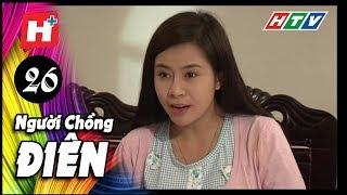 Người Chồng Điên - Tập 26 | Phim Tâm Lý Việt Nam 2017