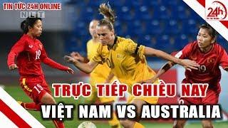 Tuyển nữ Việt Nam vs Australia trực tiếp hôm nay VN sẽ chơi chiến thuật nào? Bản tin bóng đá hôm nay
