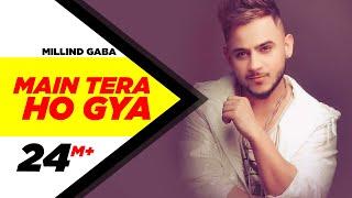 Main Tera Ho Gaya – Millind Gaba