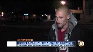 Man saves elderly woman being beaten by suspected escapee