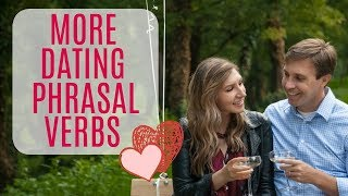 Useful Dating Phrasal Verbs All About Love 💖