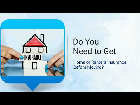 Do You Need to Get Home or Renters Insurance Before Moving?